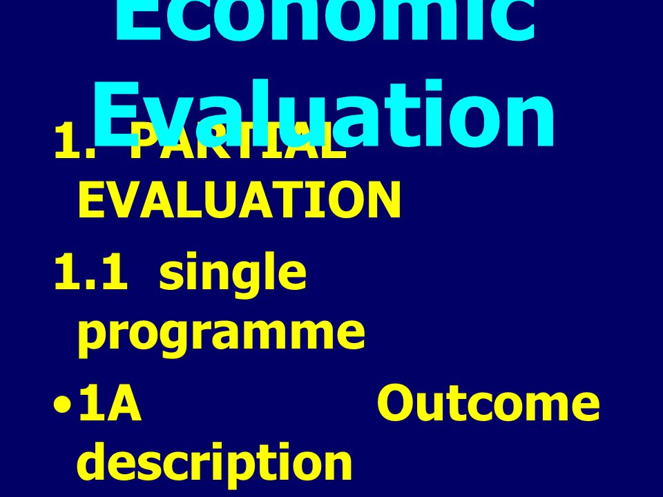 1. PARTIAL EVALUATION 1.1 single programme 1A Outcome description 1B Cost description 2 Cost-outcome description Economic Evaluation