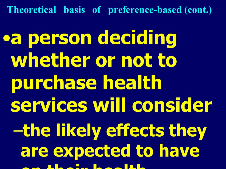 a person deciding whether or not to purchase health services will consider –the likely effects they are expected to have on their health –whether the