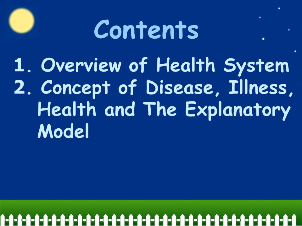 1. Overview of Health System 2. Concept of Disease, Illness, Health and The Explanatory Model Contents