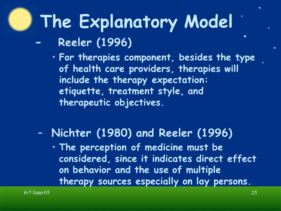 6-7 June 0525 The Explanatory Model - Reeler (1996) For therapies component, besides the type of health care providers, therapies will include the the
