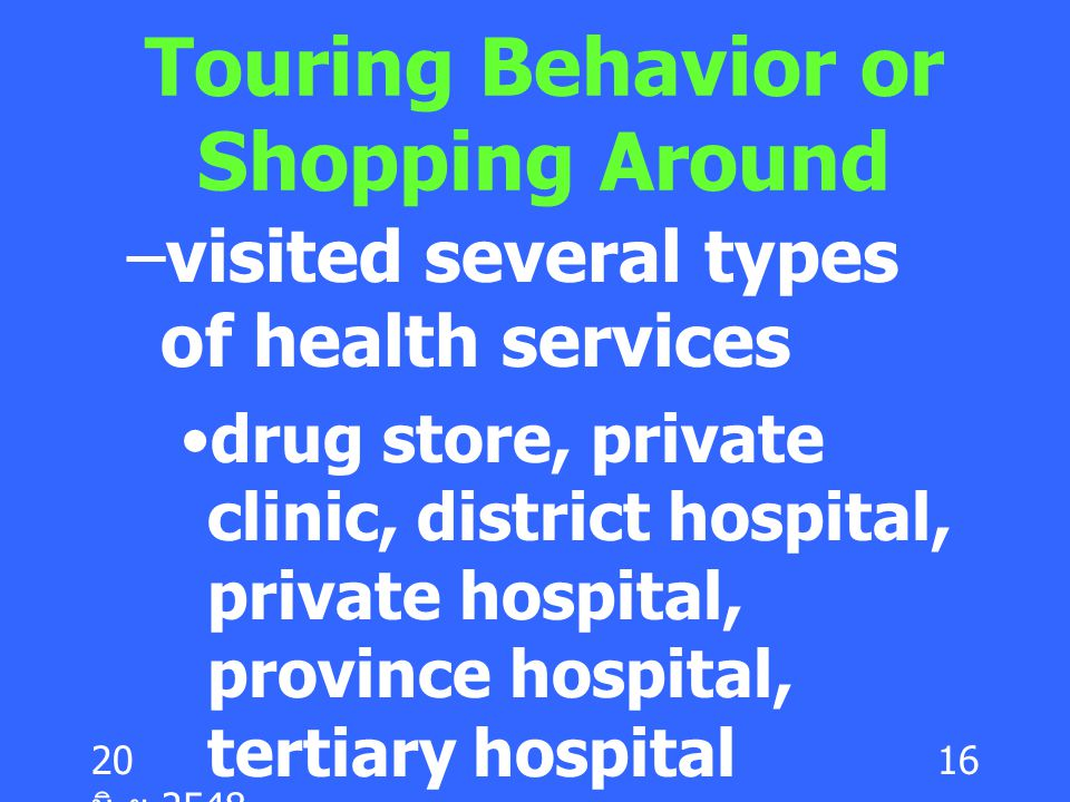 20 มิ. ย.2548 16 Touring Behavior or Shopping Around –visited several types of health services drug store, private clinic, district hospital, private