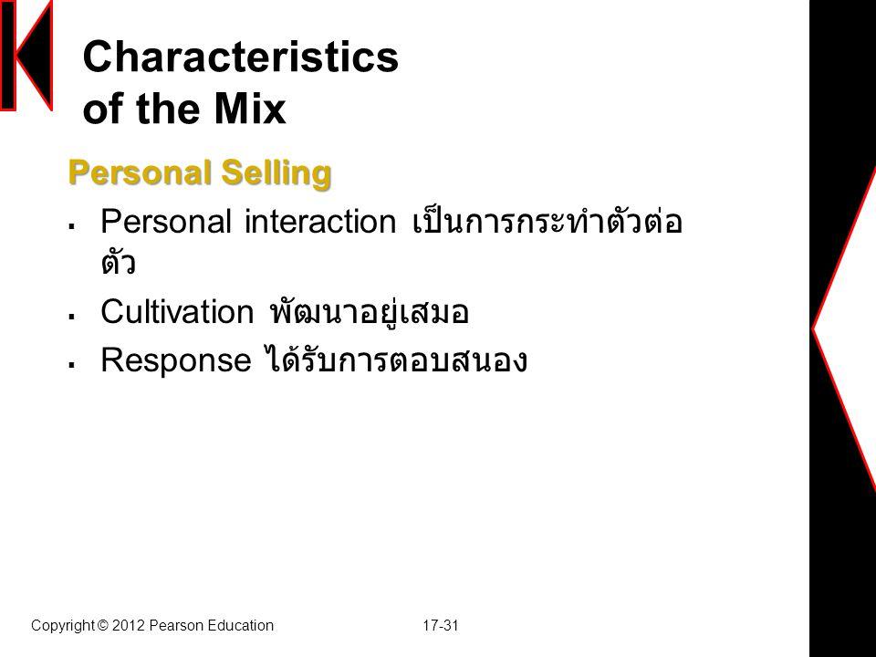 Characteristics of the Mix Personal Selling  Personal interaction เป็นการกระทำตัวต่อ ตัว  Cultivation พัฒนาอยู่เสมอ  Response ได้รับการตอบสนอง Copy