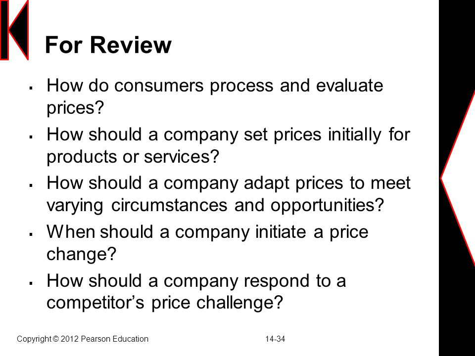 For Review  How do consumers process and evaluate prices?  How should a company set prices initially for products or services?  How should a compan