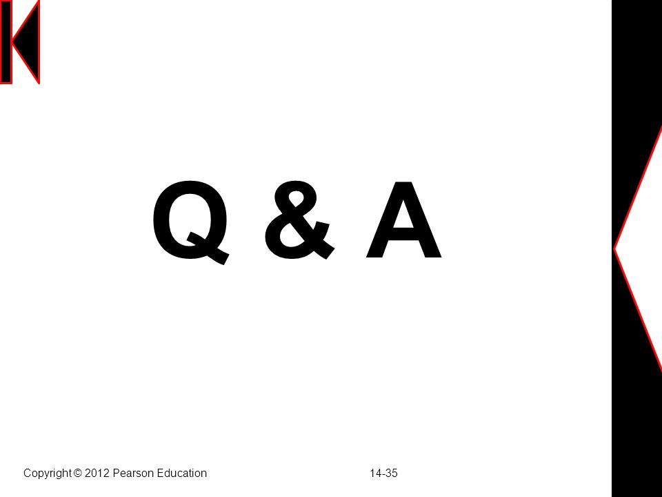 Q & A Copyright © 2012 Pearson Education 14-35