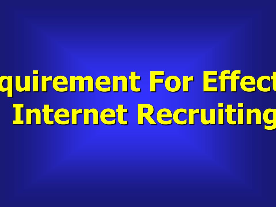 Requirement For Effective Internet Recruiting