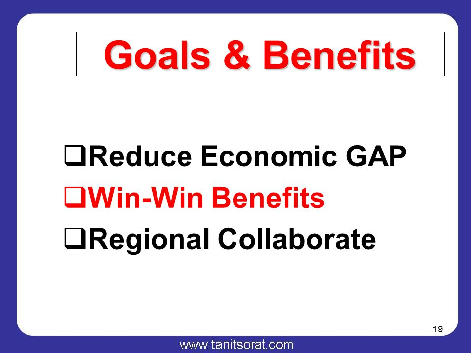 19 Goals & Benefits  Reduce Economic GAP  Win-Win Benefits  Regional Collaborate