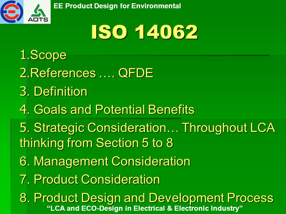 "EE Product Design for Environmental ""LCA and ECO-Design in Electrical & Electronic Industry"" ISO 14062 1.Scope 2.References …. QFDE 3. Definition 4. G"