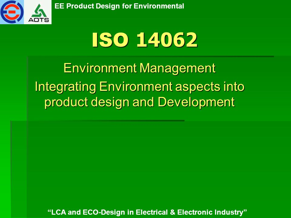 "EE Product Design for Environmental ""LCA and ECO-Design in Electrical & Electronic Industry"" Environment Management Integrating Environment aspects in"