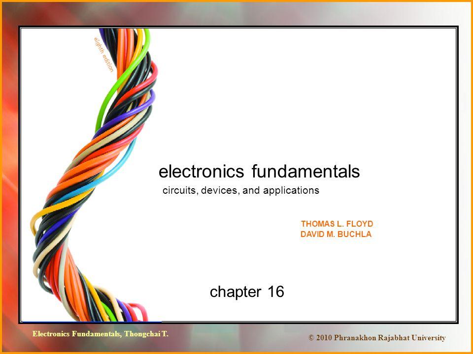 Electronics Fundamentals, Thongchai T. © 2010 Phranakhon Rajabhat University chapter 16 electronics fundamentals circuits, devices, and applications T