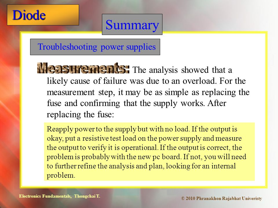 Electronics Fundamentals, Thongchai T. Diode © 2010 Phranakhon Rajabhat Univeristy Summary Troubleshooting power supplies Reapply power to the supply