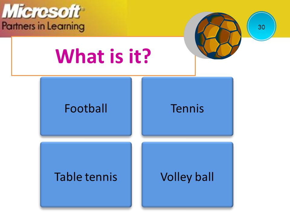 What is it? FootballTennis Table tennisVolley ball 30