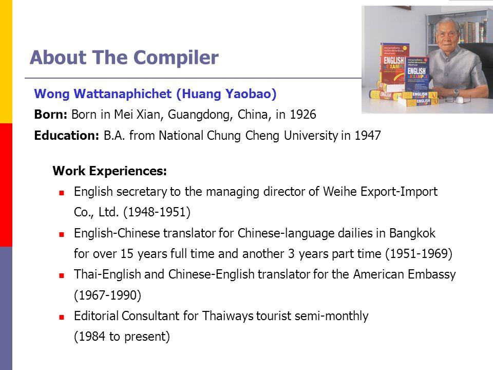 About The Compiler Wong Wattanaphichet (Huang Yaobao) Born: Born in Mei Xian, Guangdong, China, in 1926 Education: B.A. from National Chung Cheng Univ