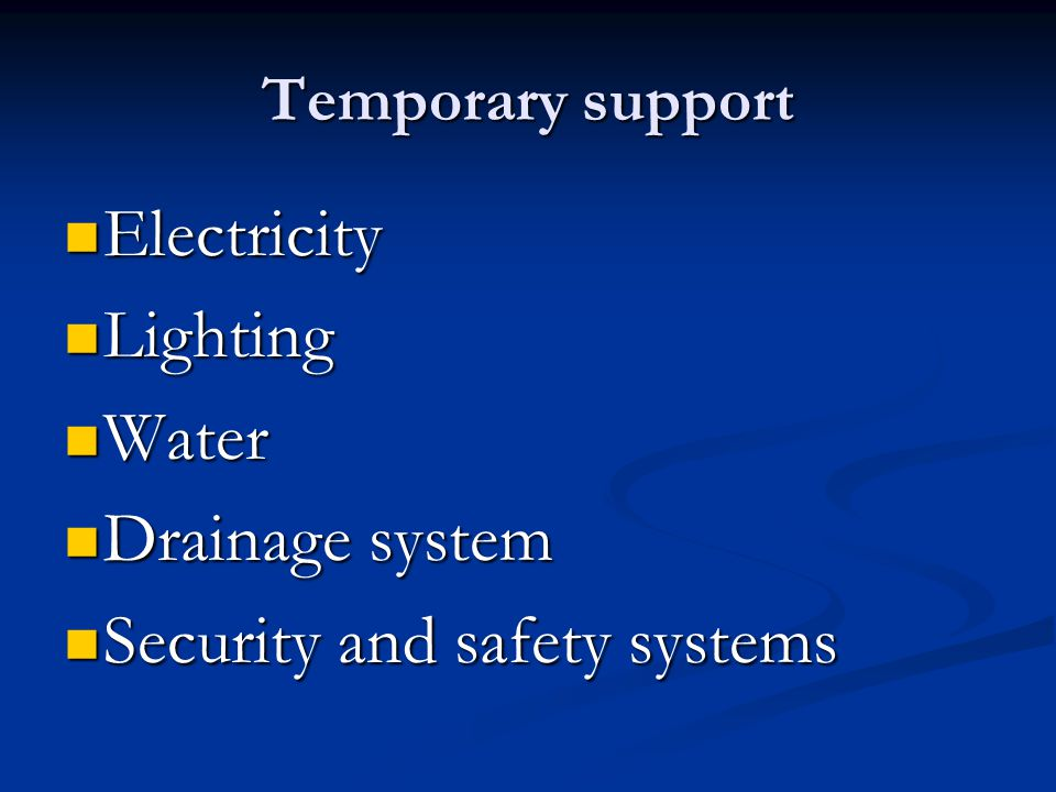 Temporary support Electricity Electricity Lighting Lighting Water Water Drainage system Drainage system Security and safety systems Security and safet