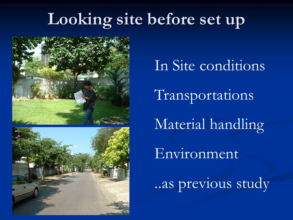 Looking site before set up In Site conditions Transportations Material handling Environment..as previous study