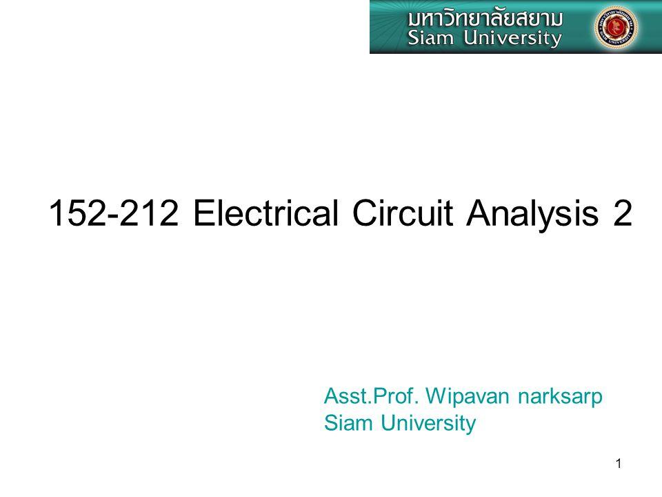 1 152-212 Electrical Circuit Analysis 2 Asst.Prof. Wipavan narksarp Siam University