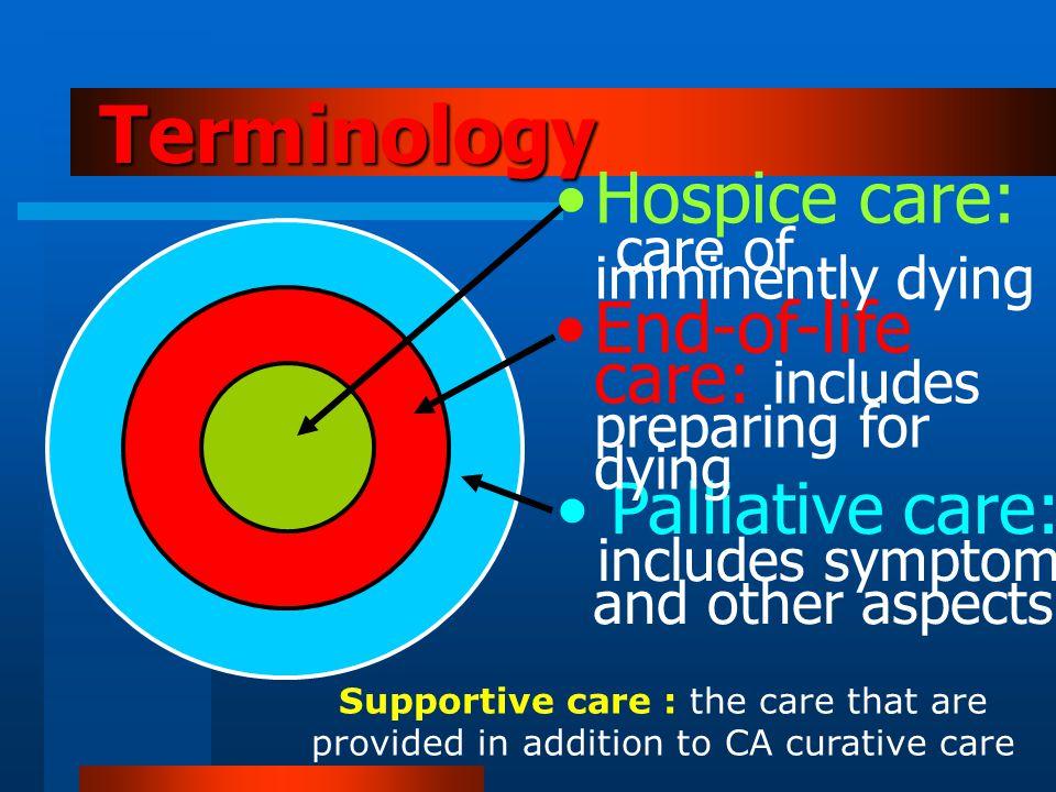 Palliative care (WHO 1989) เป็นการดูแลชีวิตผู้ป่วยแบบองค์ รวม (the active total care of patients & family) ในผู้ป่วย ระยะสุดท้าย ( เป็นโรคที่รักษาไม่ได้ เป็นมากจนดำเนินชีวิตประจำวันได้ยาก และคาดว่าจะเสียชีวิตในเวลากันใกล้ ) เป้าหมาย เพื่อคุณภาพชีวิตของ ผู้ป่วยและครอบครัว ให้ความสำคัญกับชีวิต ไม่มีเจตนาที่จะเร่งหรือยีดการตาย