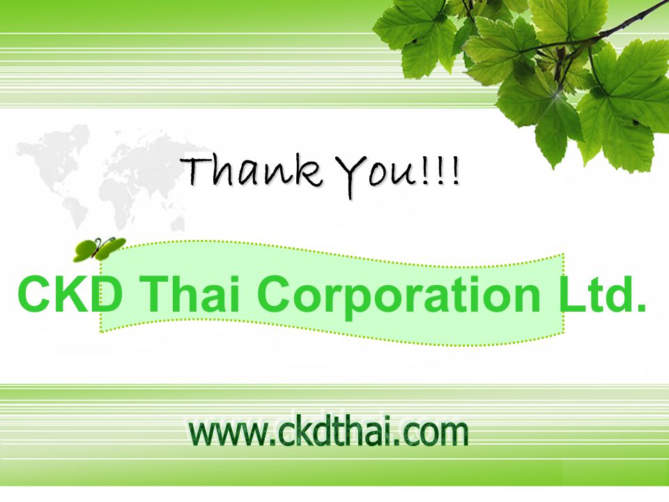 www.ckdthai.com Thank You!!! CKD Thai Corporation Ltd.