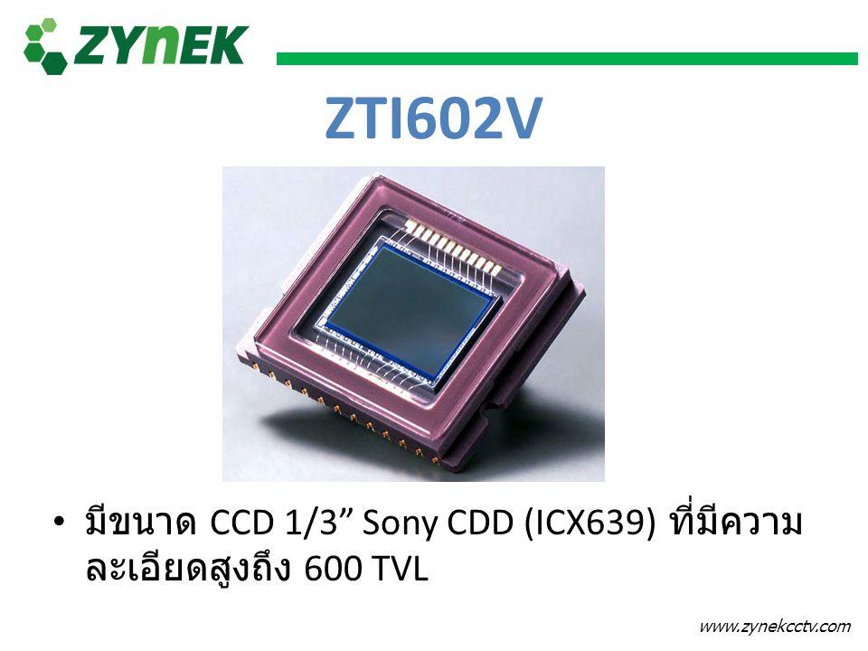 "www.zynekcctv.com มีขนาด CCD 1/3"" Sony CDD (ICX639) ที่มีความ ละเอียดสูงถึง 600 TVL ZTI602V"