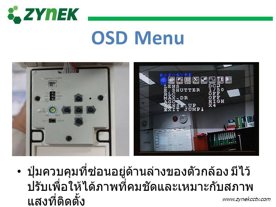 www.zynekcctv.com OSD Menu ปุ่มควบคุมที่ซ่อนอยู่ด้านล่างของตัวกล้อง มีไว้ ปรับเพื่อให้ได้ภาพที่คมชัดและเหมาะกับสภาพ แสงที่ติดตั้ง