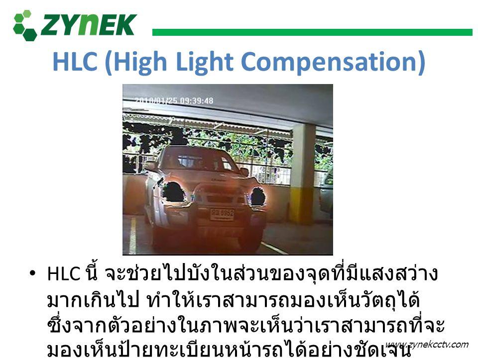 www.zynekcctv.com HLC (High Light Compensation) HLC นี้ จะช่วยไปบังในส่วนของจุดที่มีแสงสว่าง มากเกินไป ทำให้เราสามารถมองเห็นวัตถุได้ ซึ่งจากตัวอย่างใน