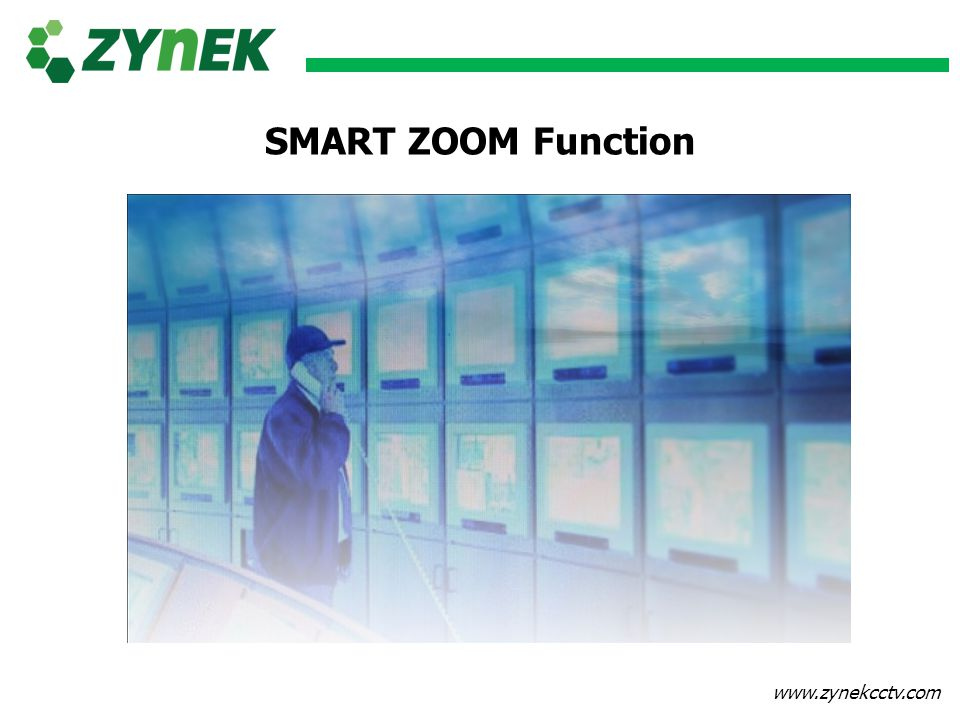www.zynekcctv.com SMART ZOOM Function