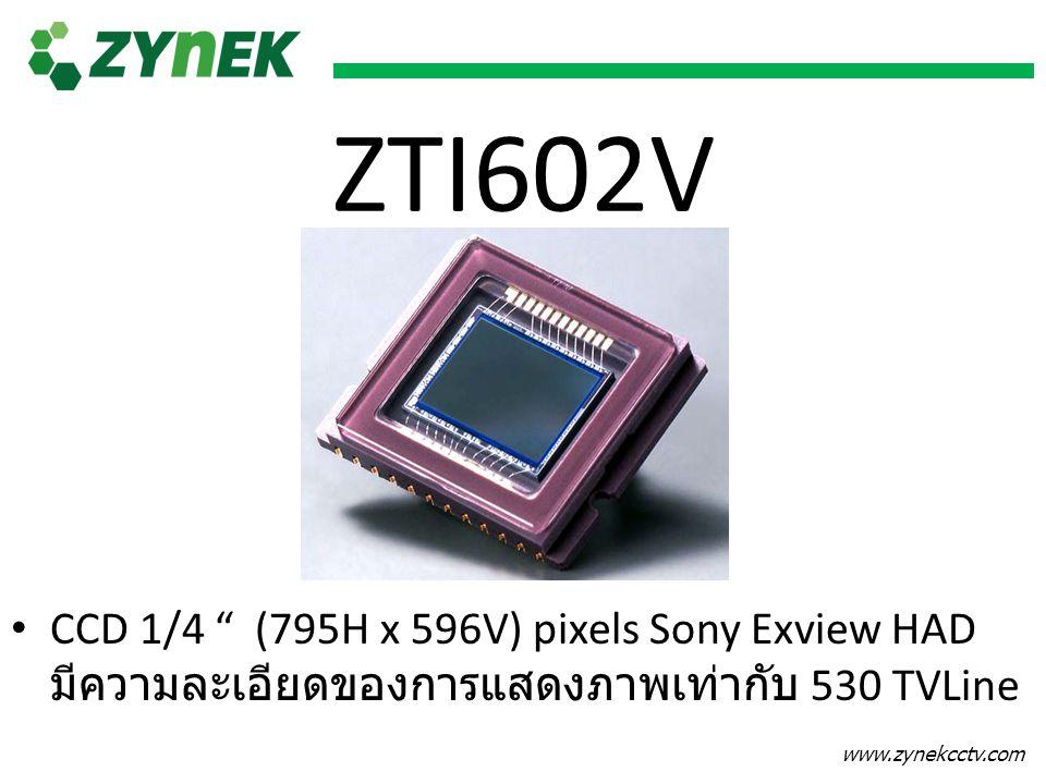 "www.zynekcctv.com ZTI602V CCD 1/4 "" (795H x 596V) pixels Sony Exview HAD มีความละเอียดของการแสดงภาพเท่ากับ 530 TVLine"
