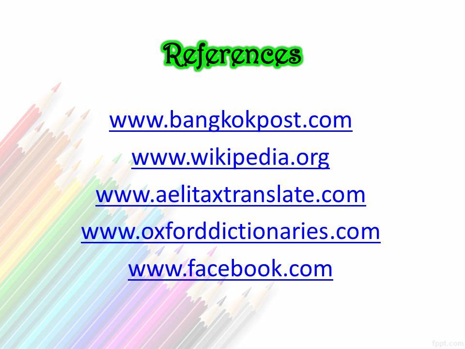www.bangkokpost.com www.wikipedia.org www.aelitaxtranslate.com www.oxforddictionaries.com www.facebook.com