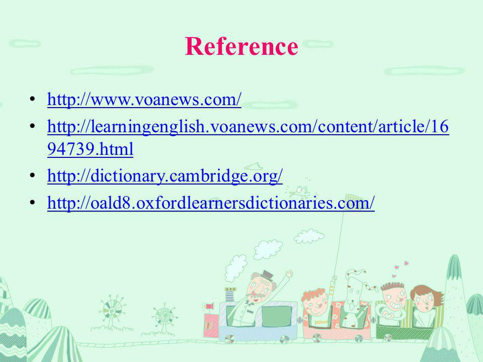 Reference http://www.voanews.com/ http://learningenglish.voanews.com/content/article/16 94739.htmlhttp://learningenglish.voanews.com/content/article/16 94739.html http://dictionary.cambridge.org/ http://oald8.oxfordlearnersdictionaries.com/