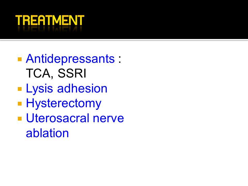  Antidepressants : TCA, SSRI  Lysis adhesion  Hysterectomy  Uterosacral nerve ablation