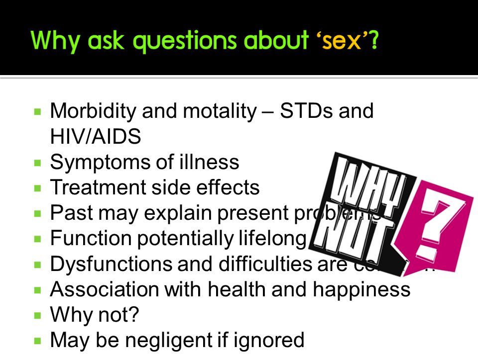  Morbidity and motality – STDs and HIV/AIDS  Symptoms of illness  Treatment side effects  Past may explain present problems  Function potentially