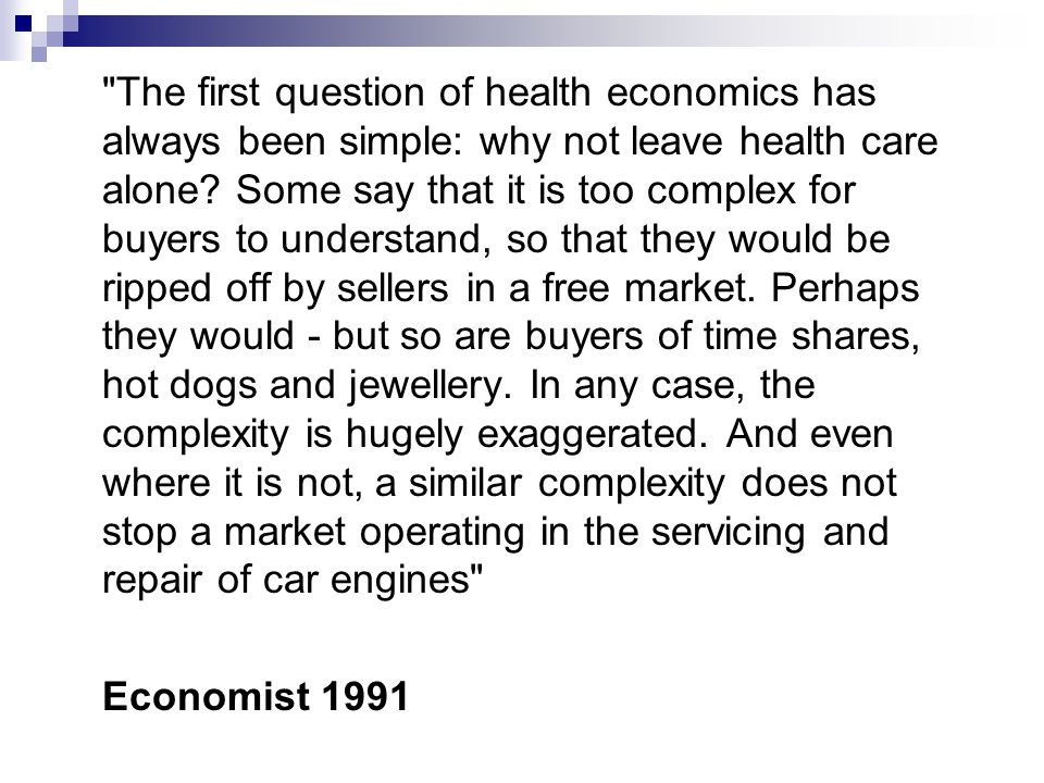 The first question of health economics has always been simple: why not leave health care alone.
