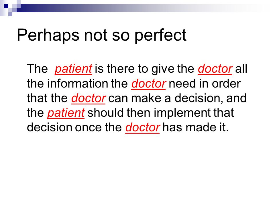 Perhaps not so perfect The patient is there to give the doctor all the information the doctor need in order that the doctor can make a decision, and t
