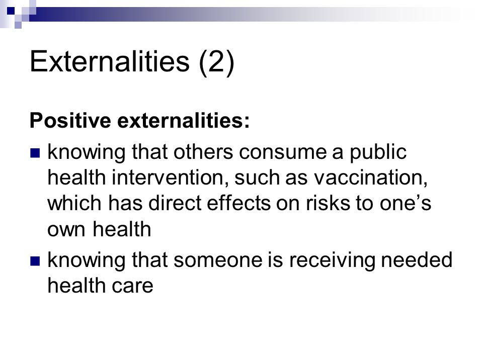Externalities (2) Positive externalities: knowing that others consume a public health intervention, such as vaccination, which has direct effects on r