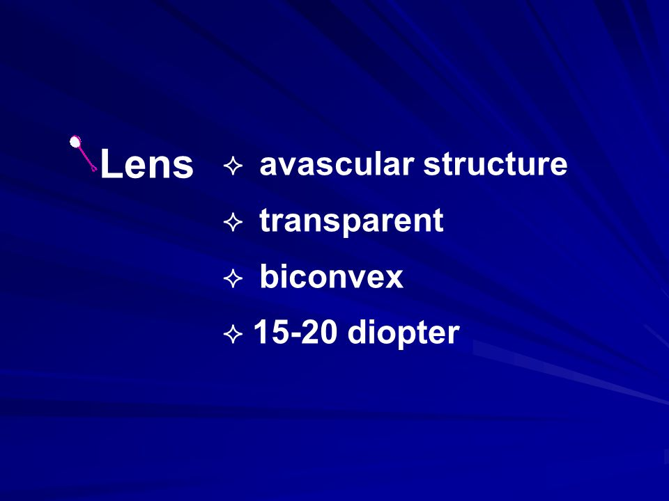 Lens  avascular structure  transparent  biconvex  15-20 diopter