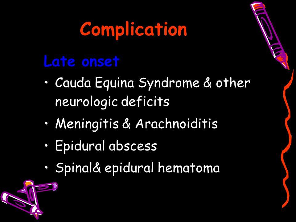 Complication Late onset Cauda Equina Syndrome & other neurologic deficits Meningitis & Arachnoiditis Epidural abscess Spinal& epidural hematoma