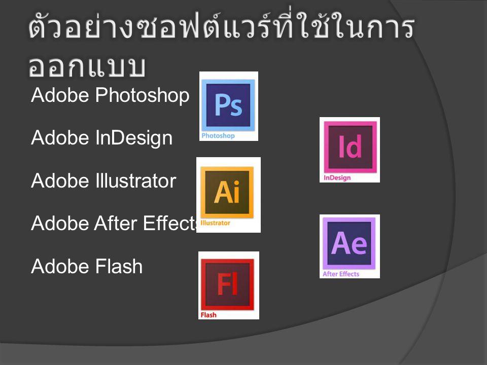 Adobe Photoshop Adobe InDesign Adobe Illustrator Adobe After Effects Adobe Flash