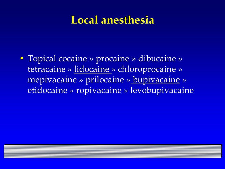 Local anesthesia Topical cocaine » procaine » dibucaine » tetracaine » lidocaine » chloroprocaine » mepivacaine » prilocaine » bupivacaine » etidocain