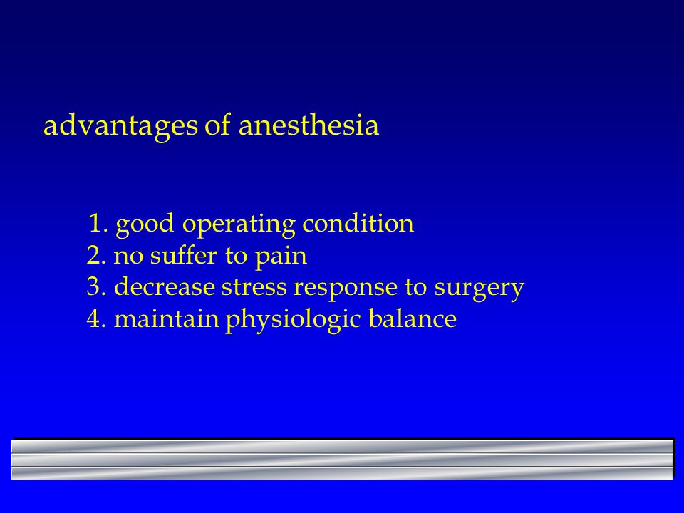 advantages of anesthesia 1.good operating condition 2.