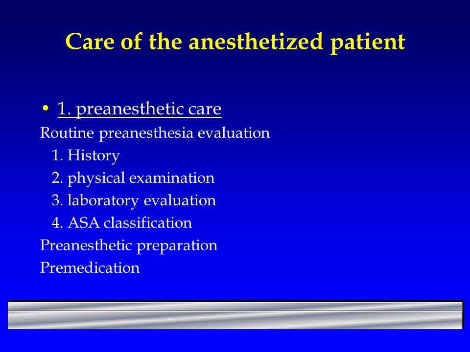 Care of the anesthetized patient 1.preanesthetic care Routine preanesthesia evaluation 1.