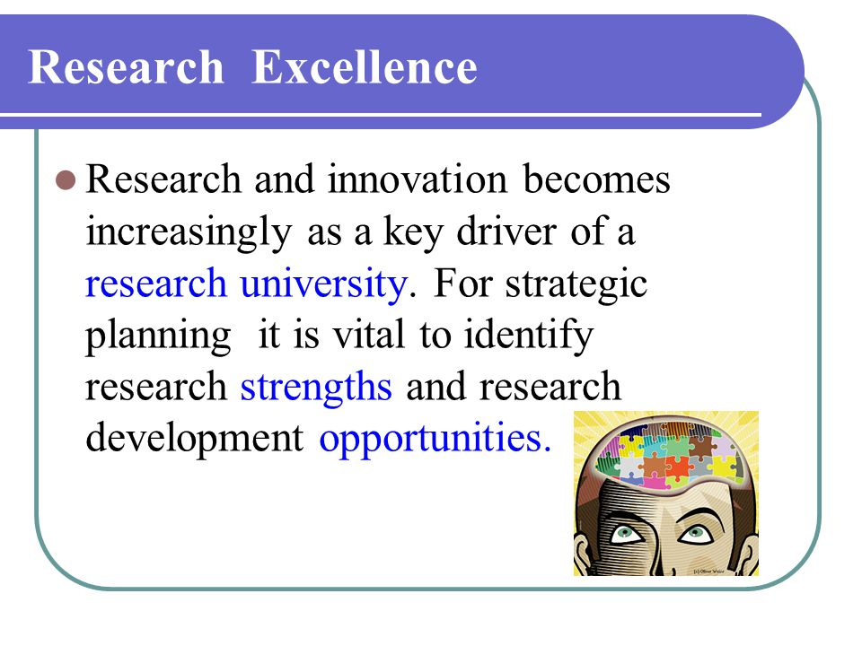 Research Excellence Research and innovation becomes increasingly as a key driver of a research university. For strategic planning it is vital to ident