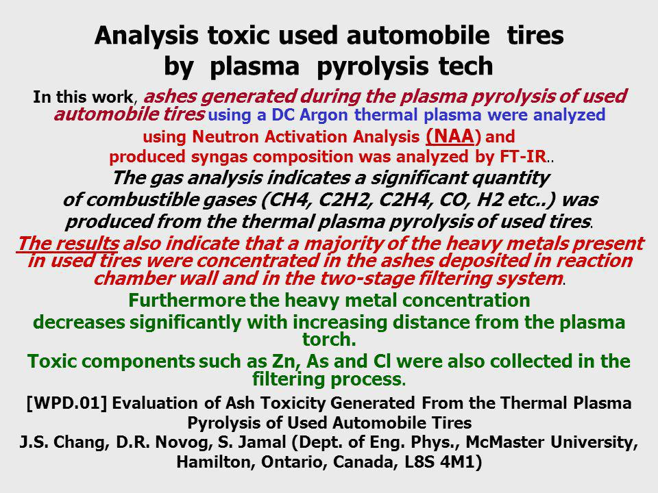 Analysis toxic used automobile tires by plasma pyrolysis tech In this work, ashes generated during the plasma pyrolysis of used automobile tires using