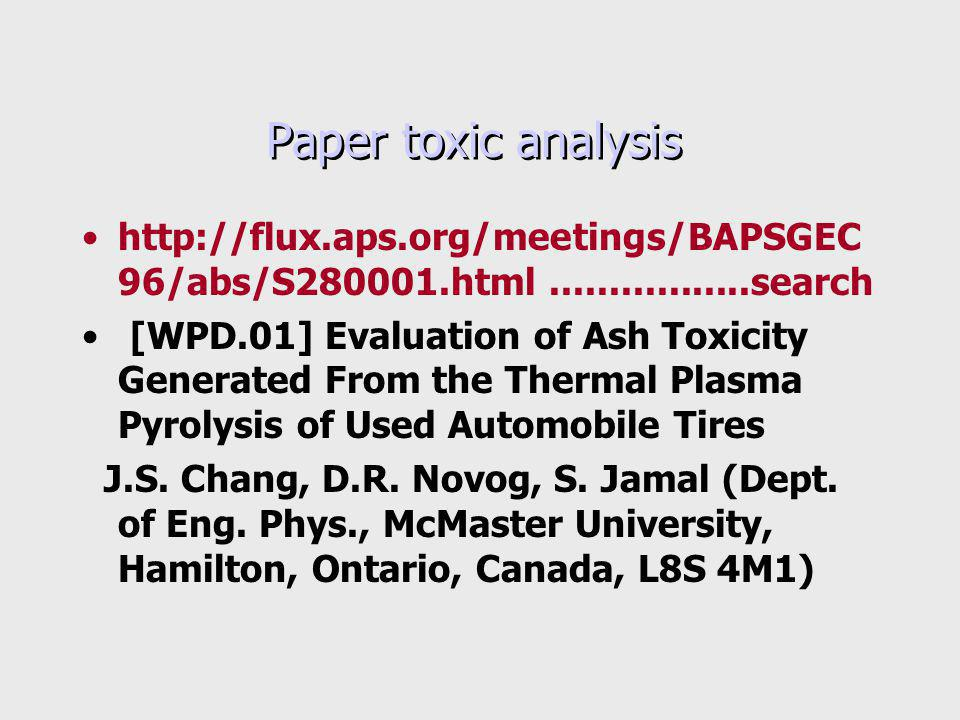 Paper toxic analysis http://flux.aps.org/meetings/BAPSGEC 96/abs/S280001.html.................search [WPD.01] Evaluation of Ash Toxicity Generated From the Thermal Plasma Pyrolysis of Used Automobile Tires J.S.