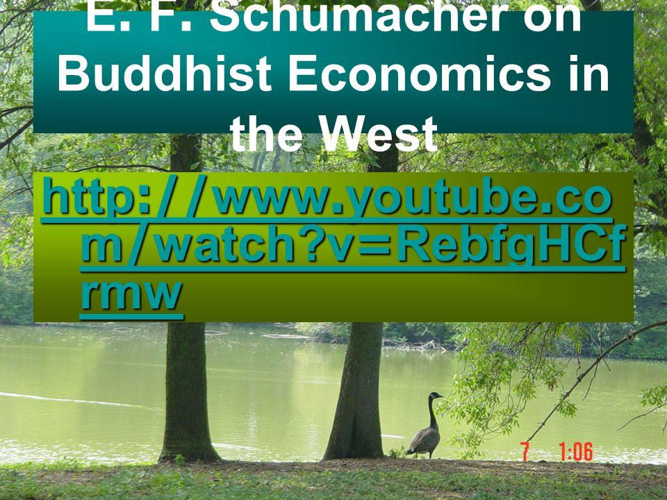 E. F. Schumacher on Buddhist Economics in the West http://www.youtube.co m/watch?v=RebfgHCf rmw http://www.youtube.co m/watch?v=RebfgHCf rmw