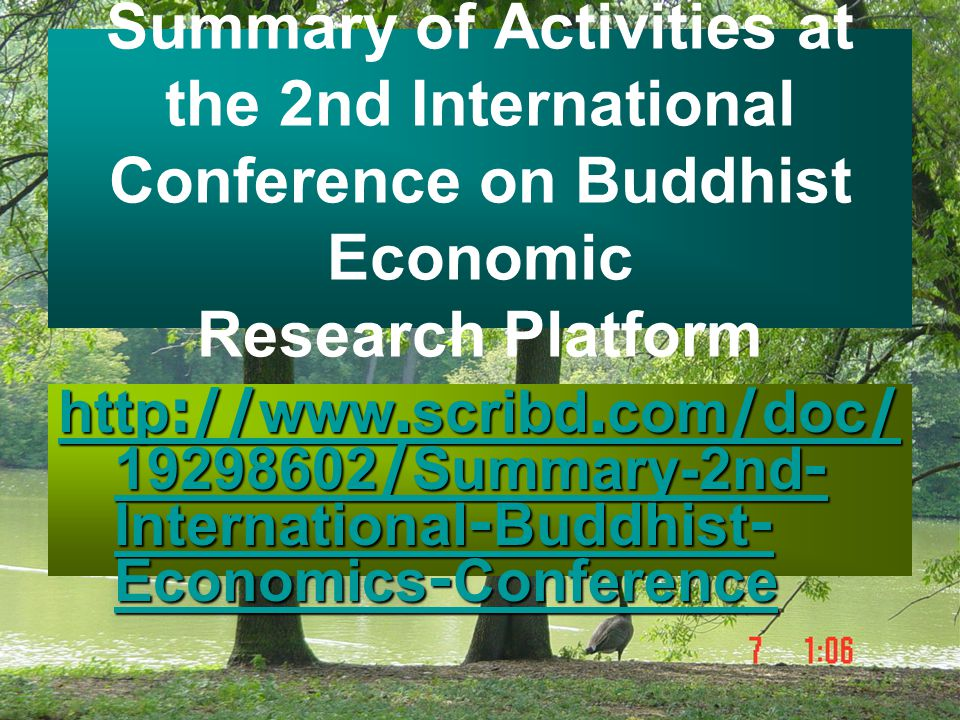 Summary of Activities at the 2nd International Conference on Buddhist Economic Research Platform http://www.scribd.com/doc/ 19298602/Summary-2nd- Inte