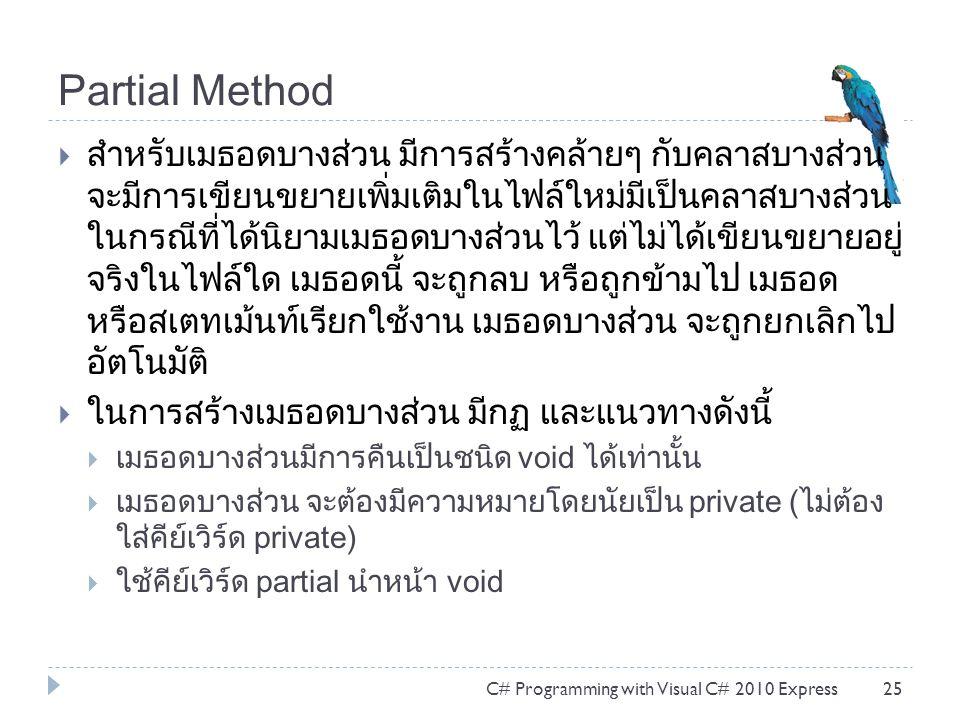 Partial Method  สำหรับเมธอดบางส่วน มีการสร้างคล้ายๆ กับคลาสบางส่วน จะมีการเขียนขยายเพิ่มเติมในไฟล์ใหม่มีเป็นคลาสบางส่วน ในกรณีที่ได้นิยามเมธอดบางส่วน