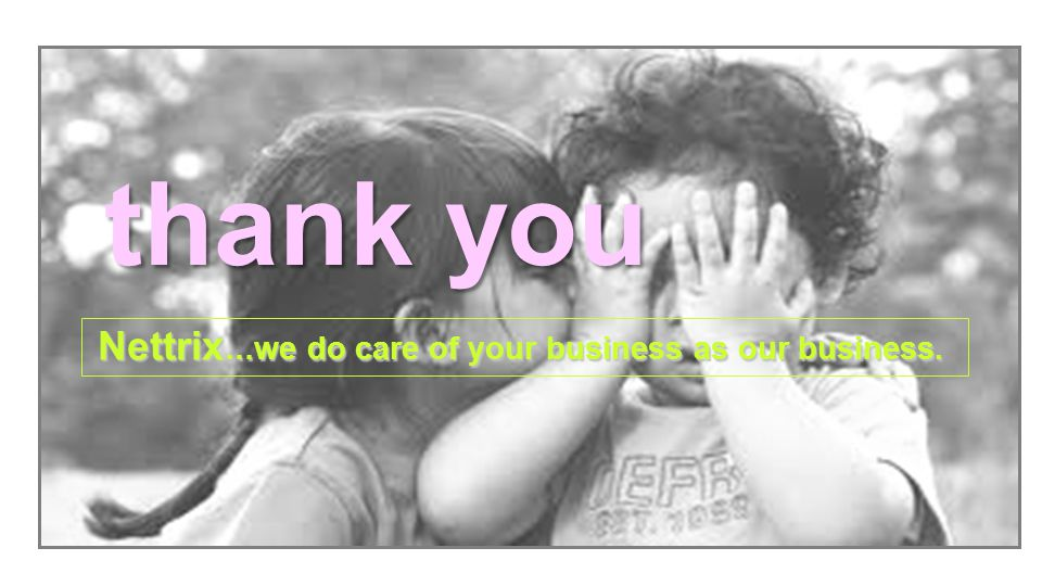 thank you Nettrix … we do care of your business as our business. Nettrix … we do care of your business as our business.