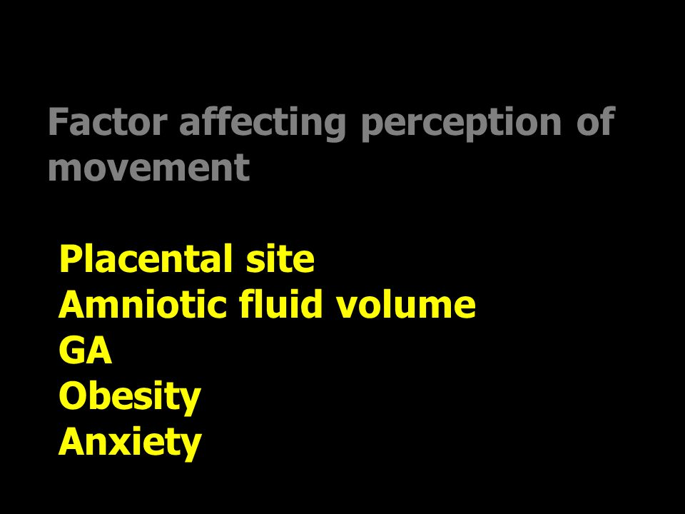Factor affecting perception of movement  Placental site  Amniotic fluid volume  GA  Obesity  Anxiety