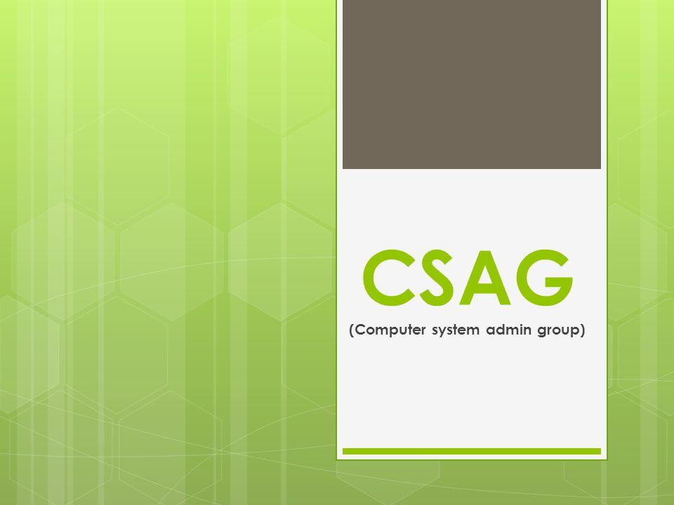 CSAG (Computer system admin group)
