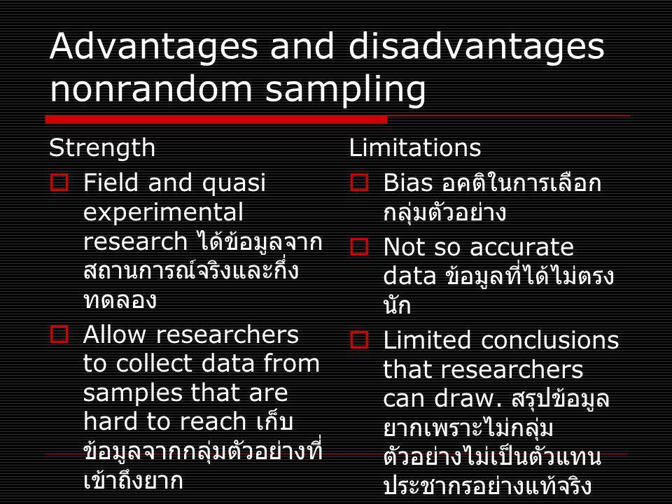 Advantages and disadvantages nonrandom sampling Strength  Field and quasi experimental research ได้ข้อมูลจาก สถานการณ์จริงและกึ่ง ทดลอง  Allow resea