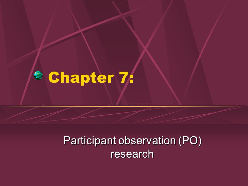 Chapter 7: Participant observation (PO) research